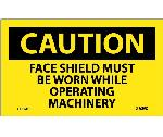 CAUTION FACE SHIELD MUST BE WORN OPERATING MACHINERY LABEL