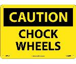 CAUTION CHOCK WHEELS SIGN