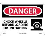DANGER CHOCK WHEELS BEFORE LOADING SIGN