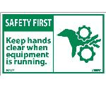 SAFETY FIRST KEEP HANDS CLEAR WHEN RUNNING EQUIPMENT LABEL