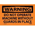 WARNING DO NOT OPERATE MACHINE WITHOUT GUARDS LABEL